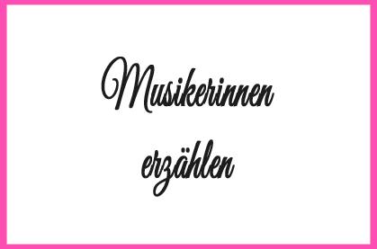 Musikerinnen erzählen